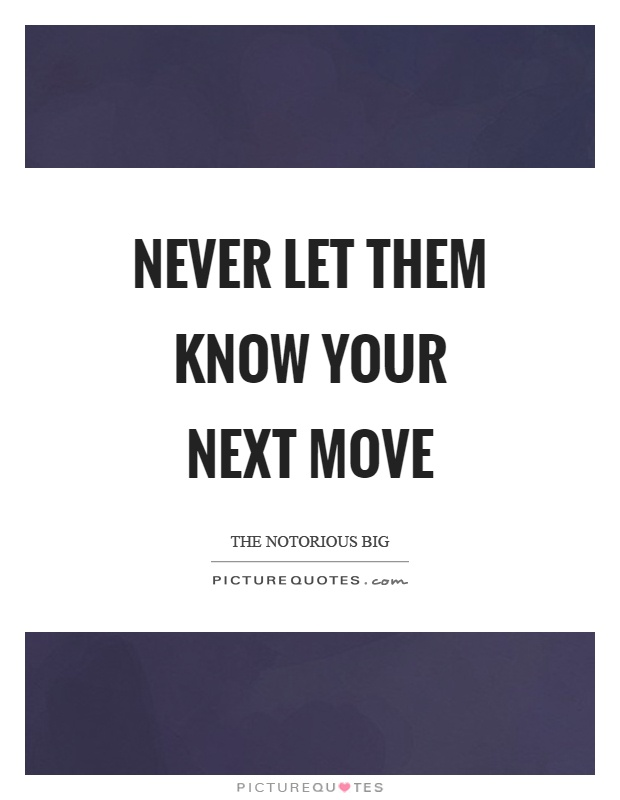Never let them know your next move Picture Quote #1