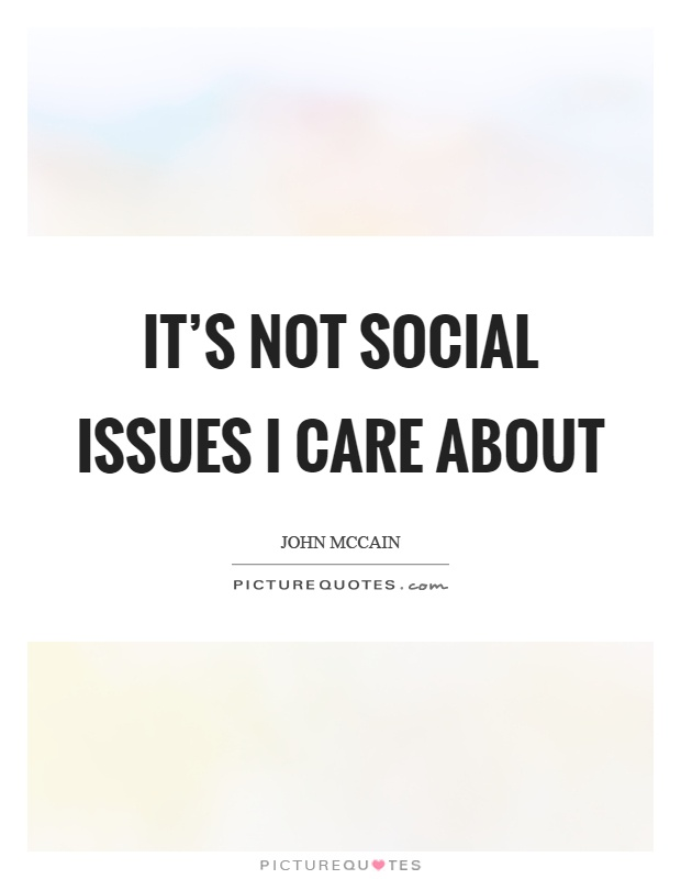 It's not social issues I care about Picture Quote #1