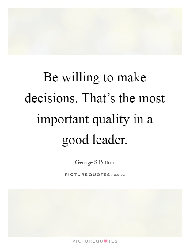 Be willing to make decisions. That's the most important quality in a good leader Picture Quote #1