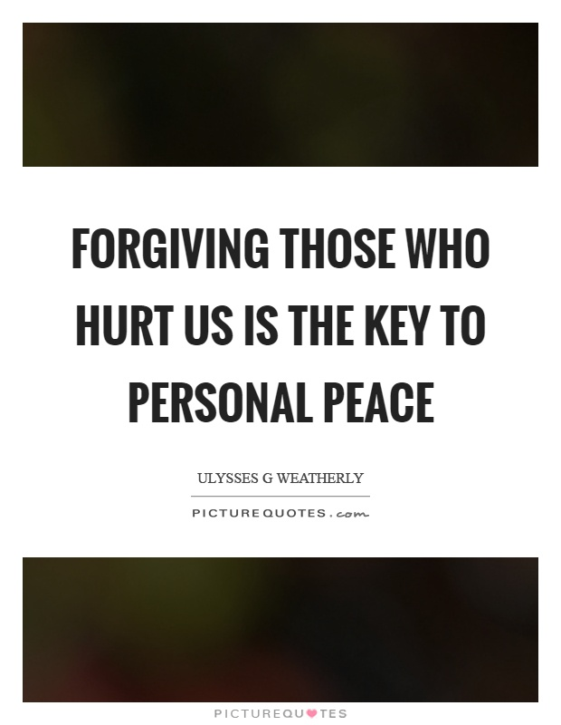 Forgiving those who hurt us is the key to personal peace Picture Quote #1
