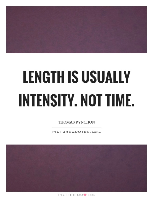 Length is usually intensity. Not time Picture Quote #1