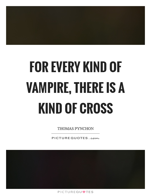 For every kind of vampire, there is a kind of cross Picture Quote #1