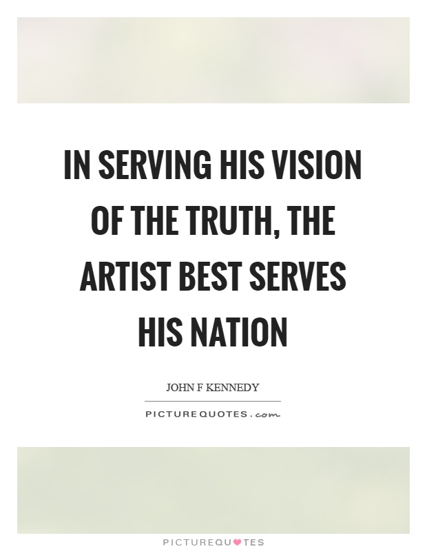 In serving his vision of the truth, the artist best serves his nation Picture Quote #1