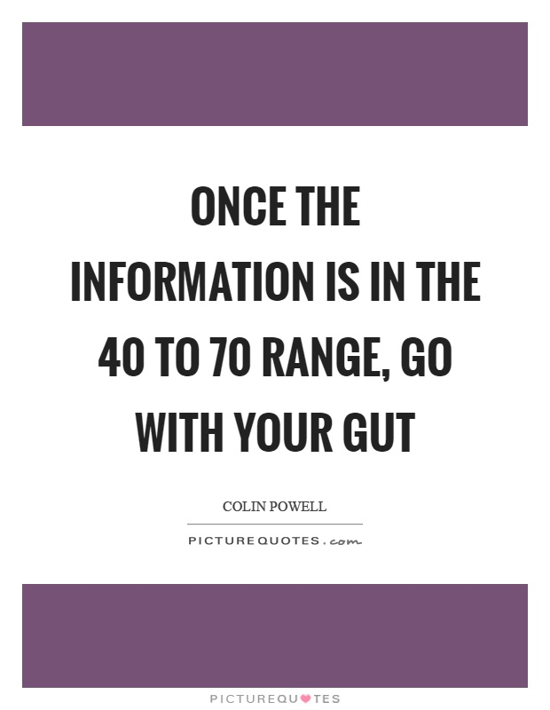Once the information is in the 40 to 70 range, go with your gut Picture Quote #1