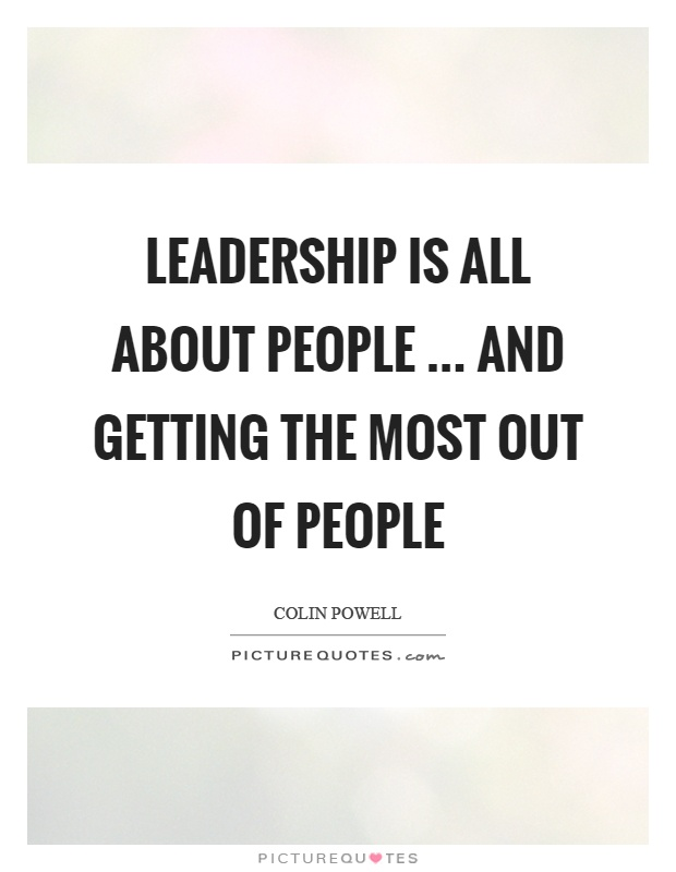 Leadership is all about people … and getting the most out of people Picture Quote #1