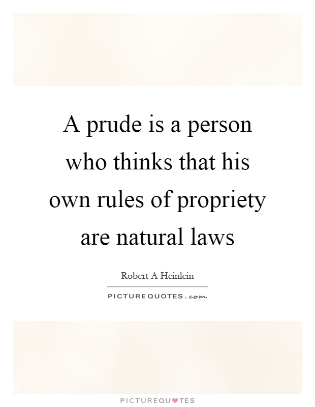 A prude is a person who thinks that his own rules of propriety are natural laws Picture Quote #1