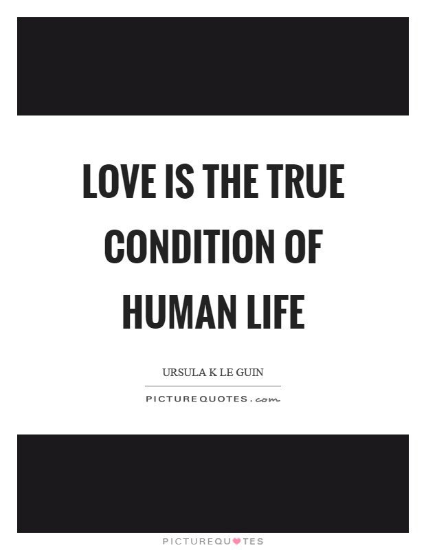 Love is the true condition of human life Picture Quote #1