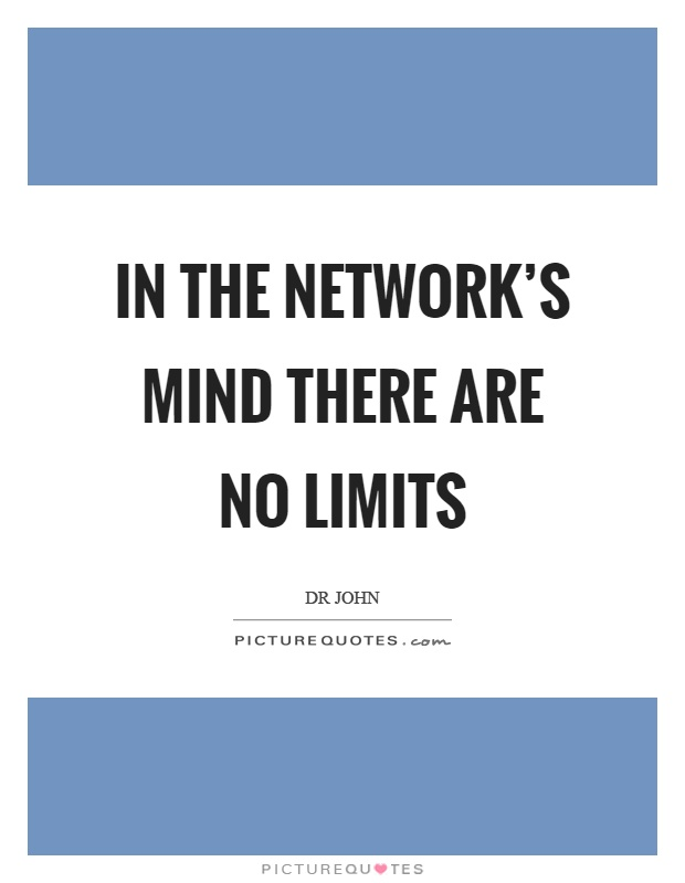 In the network's mind there are no limits Picture Quote #1