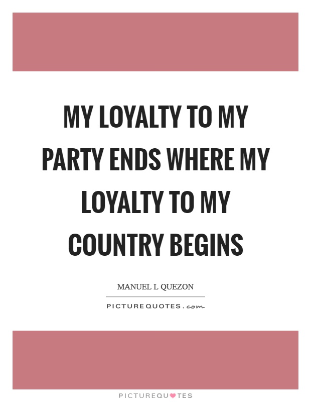 loyalty to country Loyalty is a noble quality in man it is rare, but a loyal person is a valuable asset to any one he is faithful to the 164 words essay on the importance of loyalty a family, a group, a locality, or a country a loyal person bears a moral character and disciplined manners he is honest.