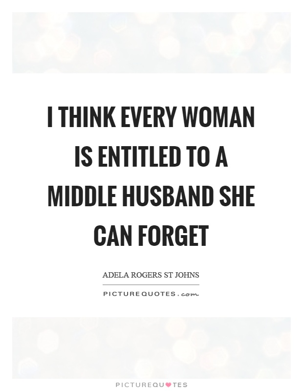 I think every woman is entitled to a middle husband she can forget Picture Quote #1