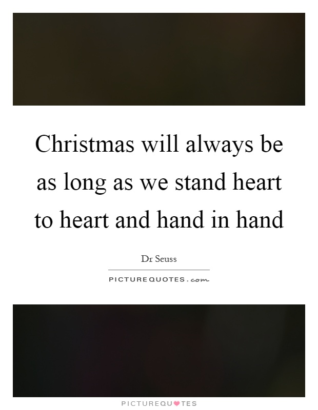 Christmas will always be as long as we stand heart to heart and hand in hand Picture Quote #1