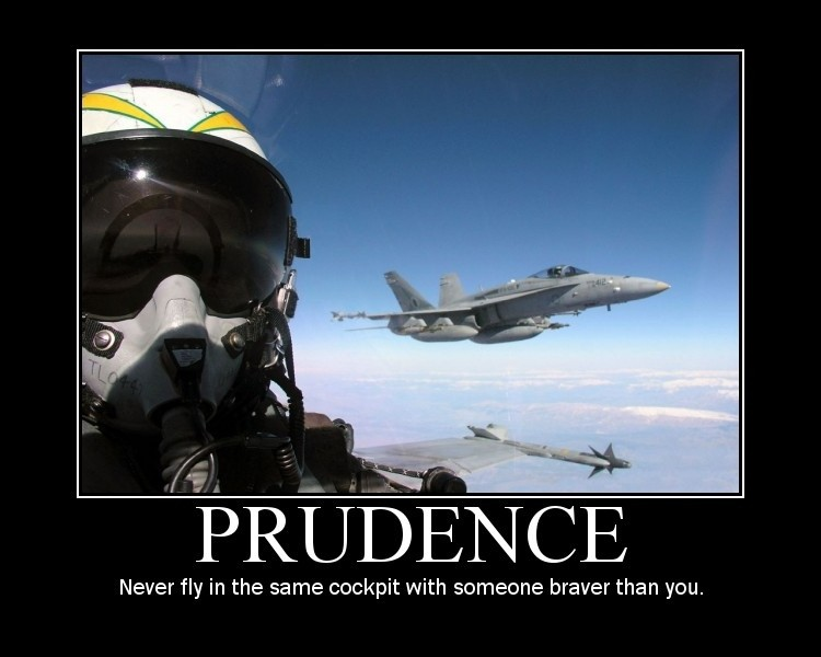 Prudence. Never fly in the same cockpit with someone braver than you Picture Quote #1