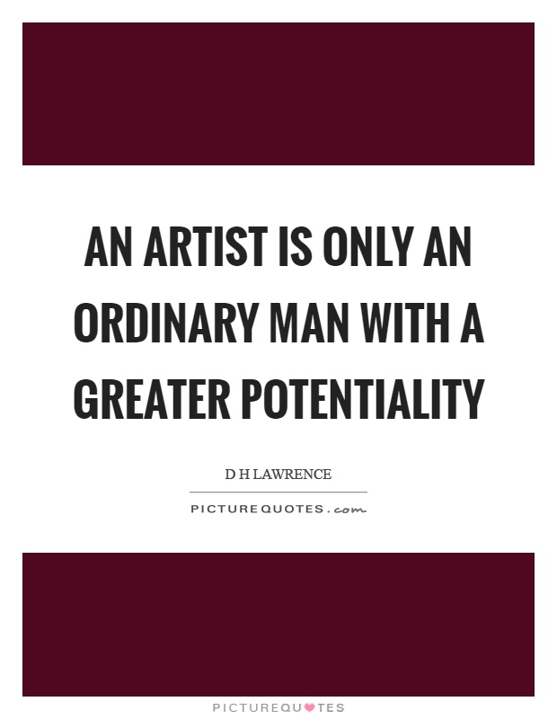 An artist is only an ordinary man with a greater potentiality Picture Quote #1