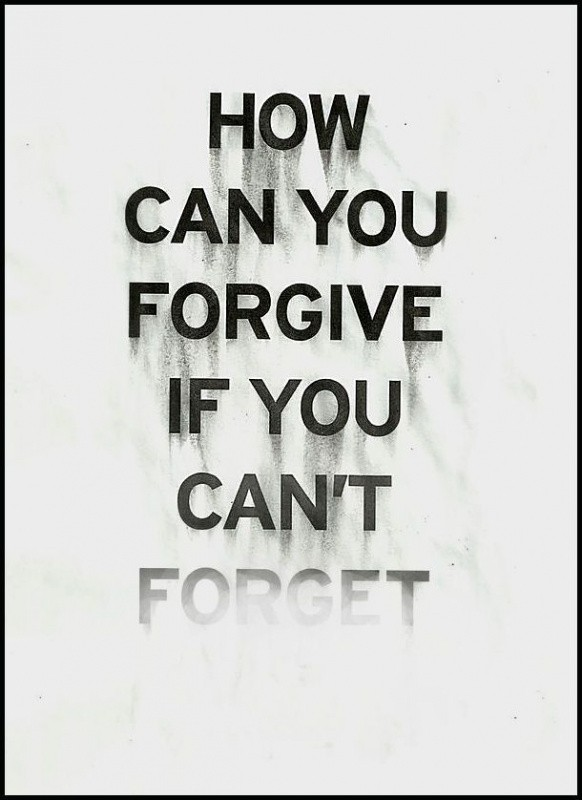 How can you forgive if you can't forget Picture Quote #1