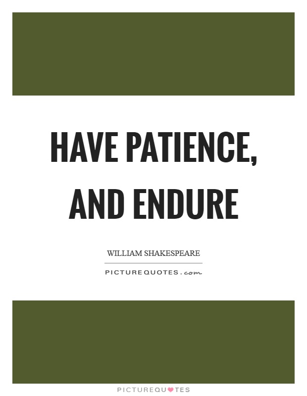 Have patience, and endure Picture Quote #1