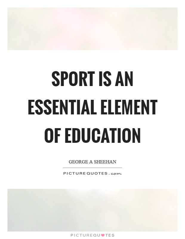 Sport is an essential element of education Picture Quote #1