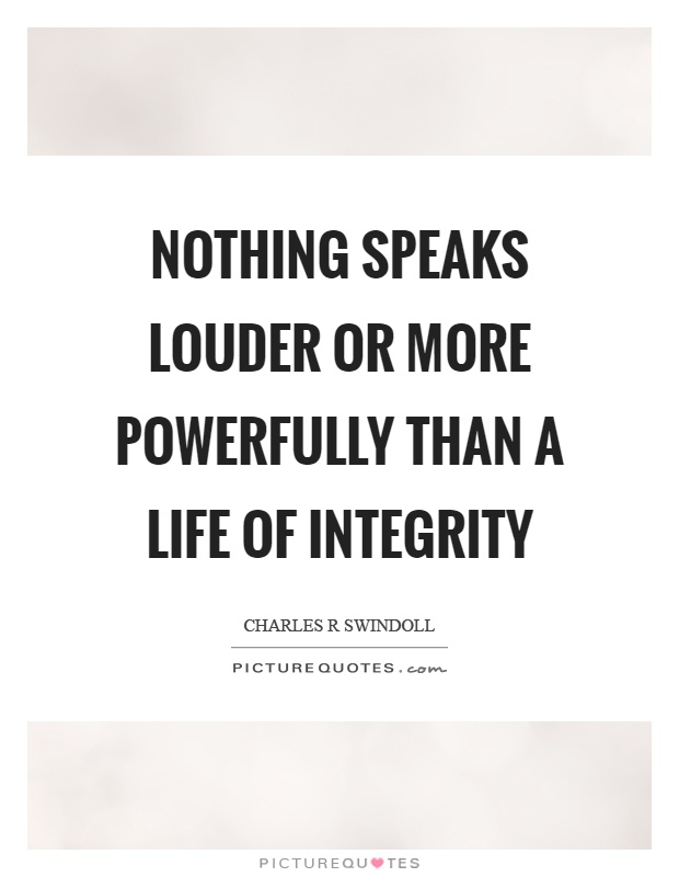 Nothing speaks louder or more powerfully than a life of integrity Picture Quote #1