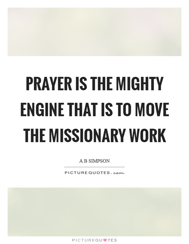 Prayer is the mighty engine that is to move the missionary work Picture Quote #1