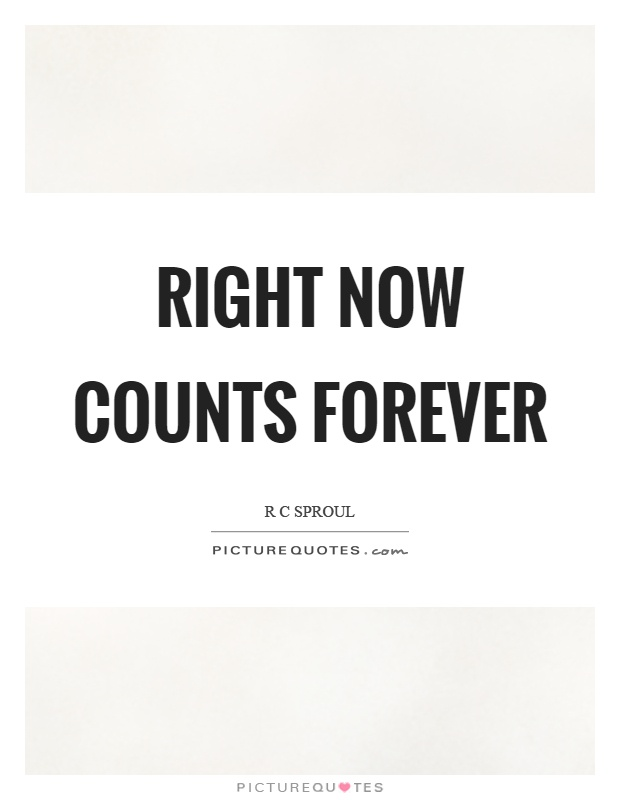 Right now counts forever Picture Quote #1