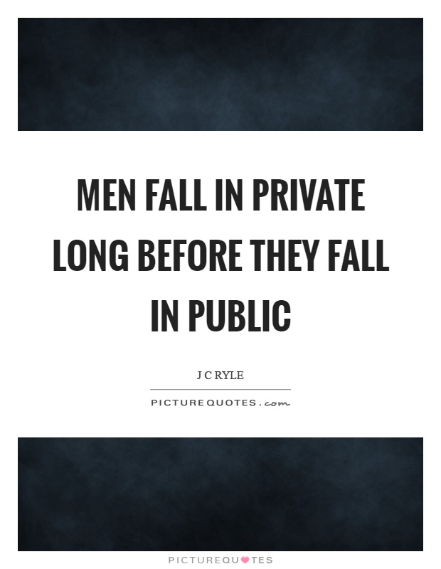 Men fall in private long before they fall in public Picture Quote #1