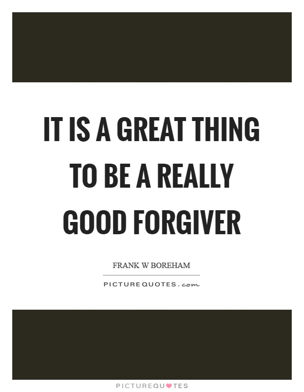 It is a great thing to be a really good forgiver Picture Quote #1