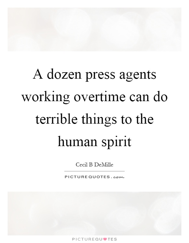 A dozen press agents working overtime can do terrible things to the human spirit Picture Quote #1