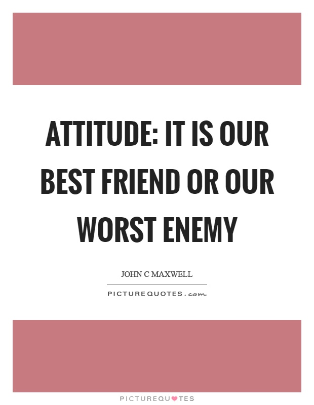 Attitude: It is our best friend or our worst enemy Picture Quote #1