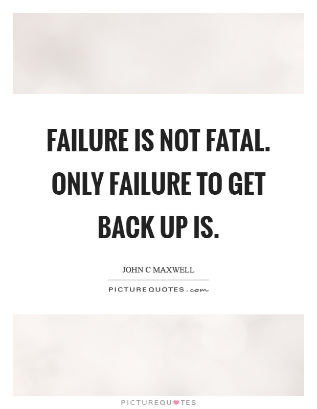 Failure is not fatal. Only failure to get back up is Picture Quote #1