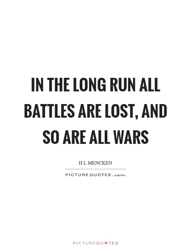 In the long run all battles are lost, and so are all wars Picture Quote #1