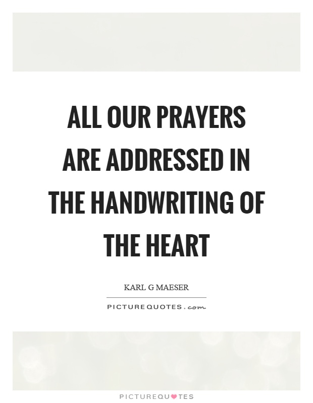 All our prayers are addressed in the handwriting of the heart Picture Quote #1