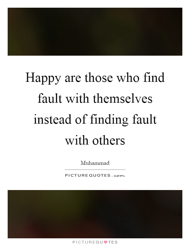 Happy are those who find fault with themselves instead of finding fault with others Picture Quote #1