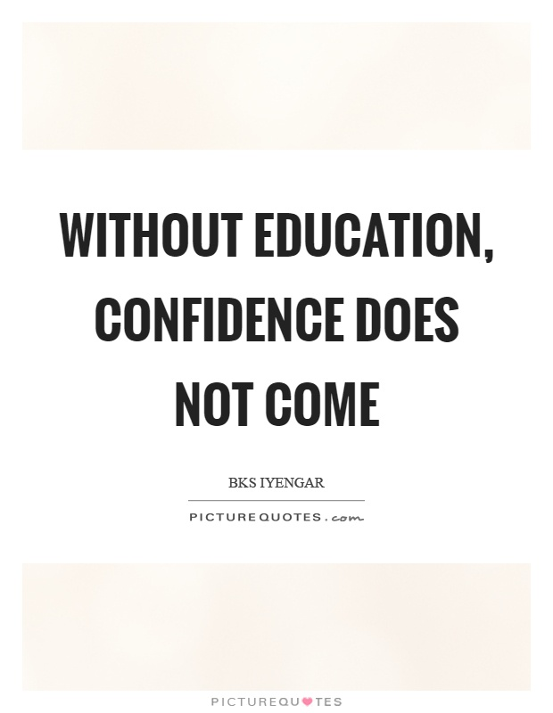 Without education, confidence does not come Picture Quote #1