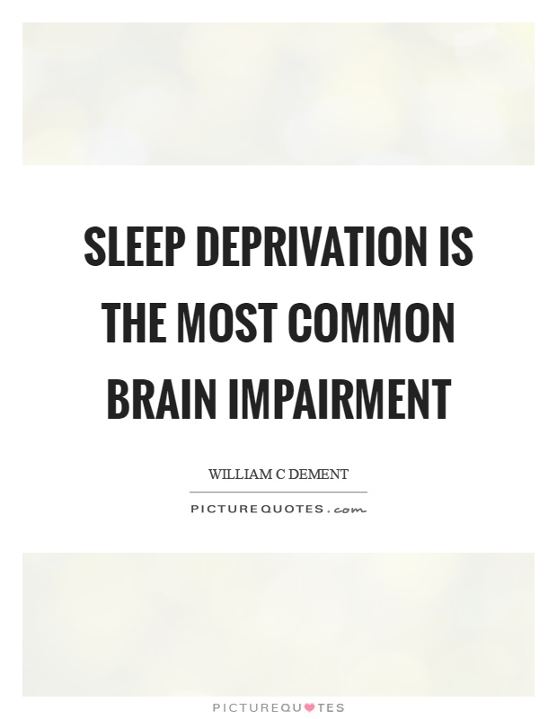 Sleep deprivation is the most common brain impairment Picture Quote #1