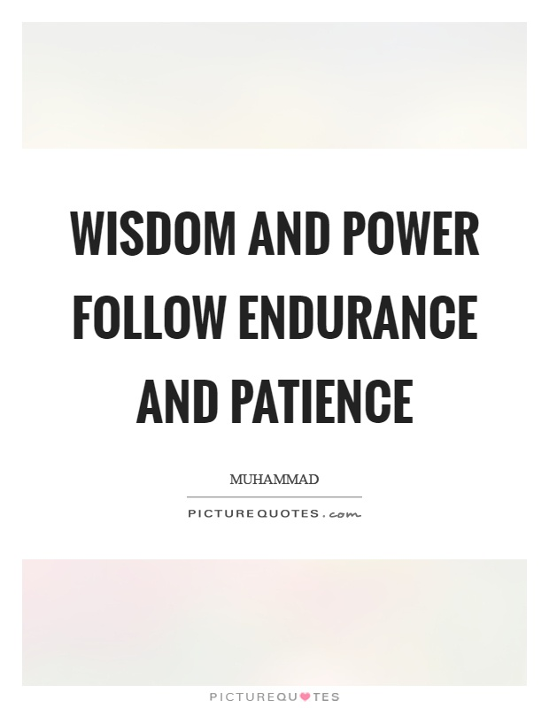 Wisdom and power follow endurance and patience Picture Quote #1