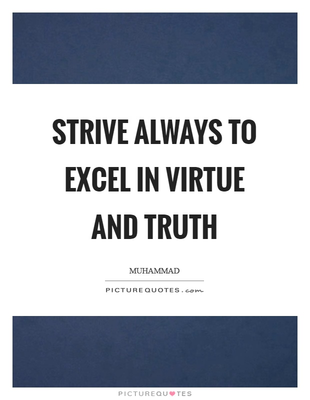 Strive always to excel in virtue and truth Picture Quote #1