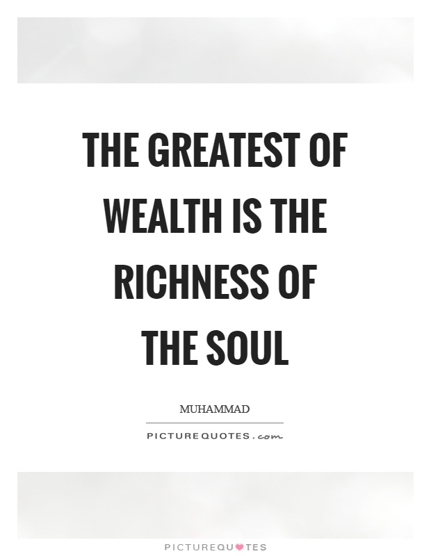 The greatest of wealth is the richness of the soul Picture Quote #1