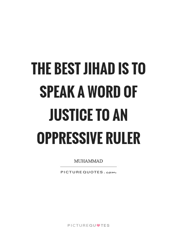 The best jihad is to speak a word of justice to an oppressive ruler Picture Quote #1