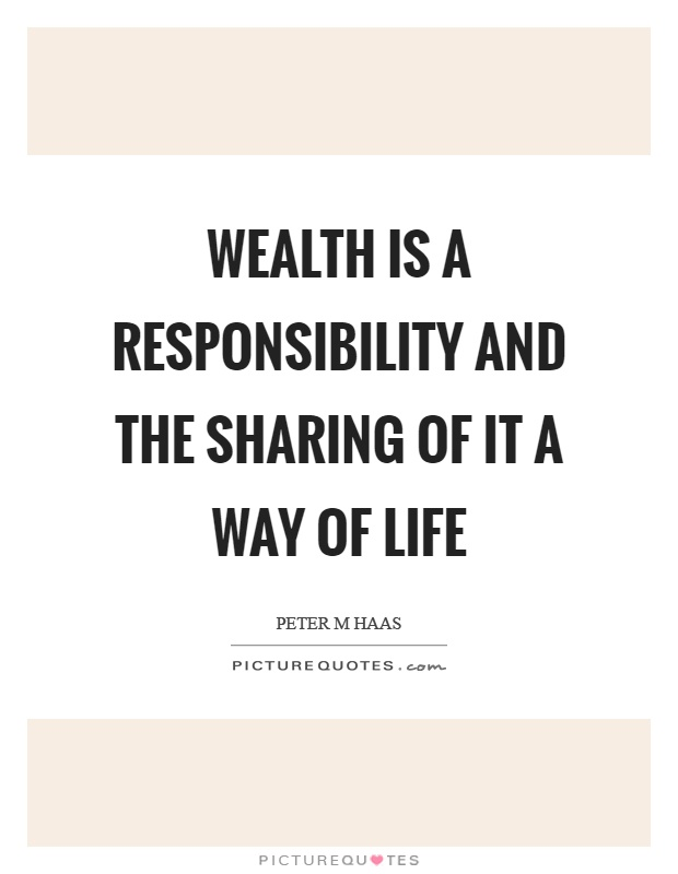 Wealth is a responsibility and the sharing of it a way of life Picture Quote #1