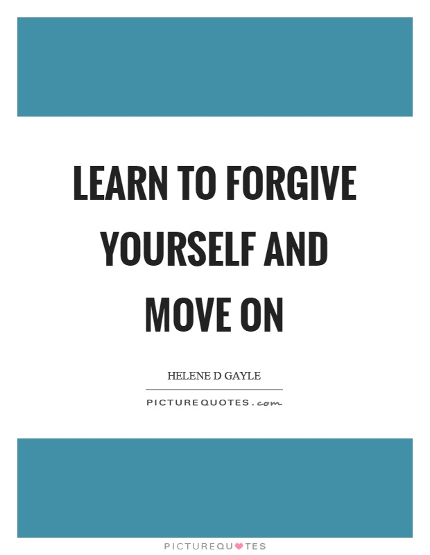 Learn to forgive yourself and move on Picture Quote #1