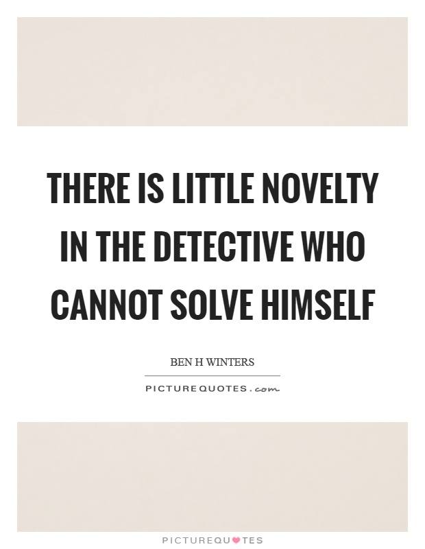 There is little novelty in the detective who cannot solve himself Picture Quote #1