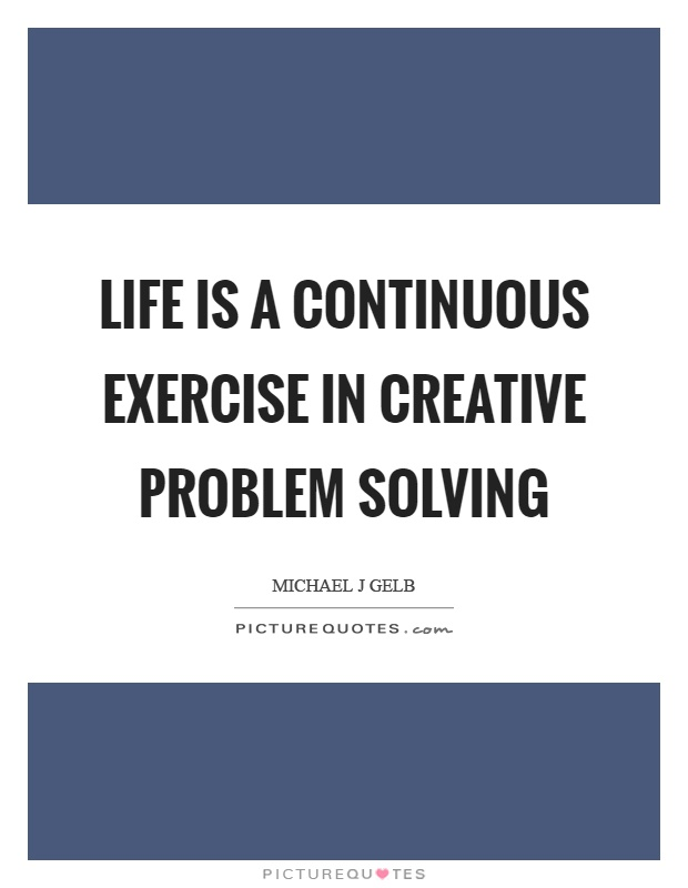 Life is a continuous exercise in creative problem solving Picture Quote #1