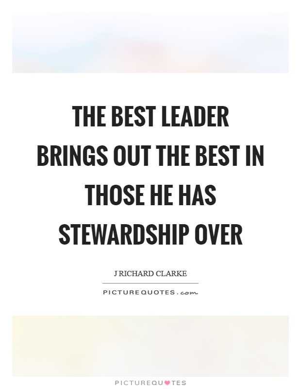 Stewardship Quotes Entrancing The Best Leader Brings Out The Best In Those He Has Stewardship