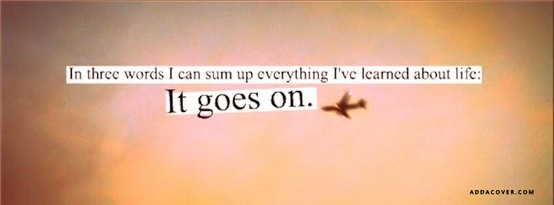 Facebook Cover Quote Life Goes On 1 Picture Quote #1