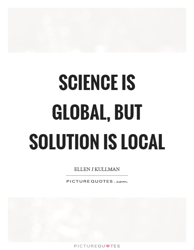 Science is global, but solution is local Picture Quote #1