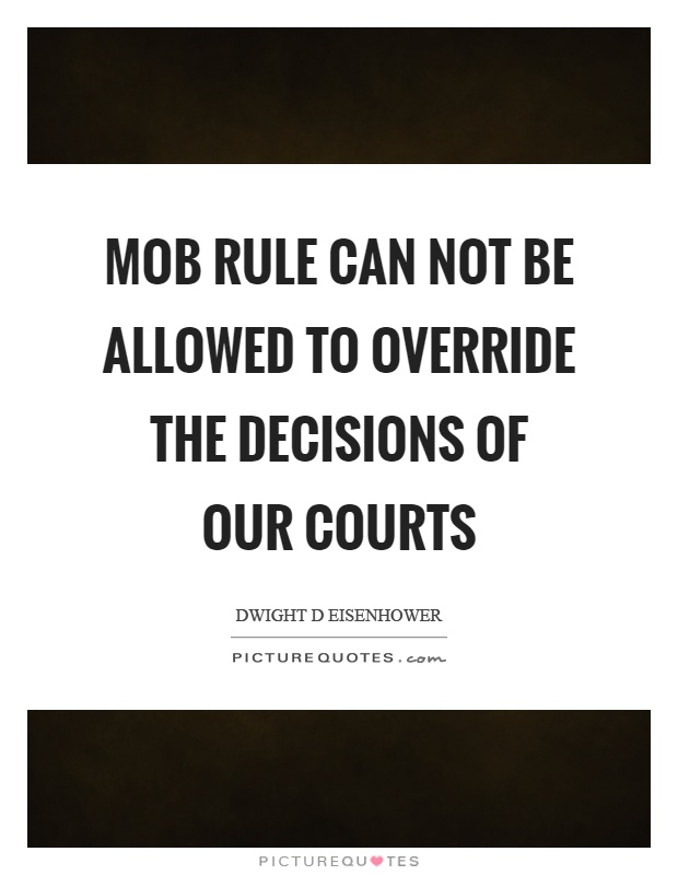 Mob rule can not be allowed to override the decisions of our courts Picture Quote #1
