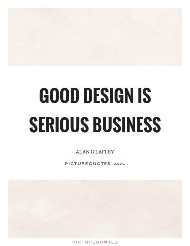 Good design is serious business Picture Quote #1