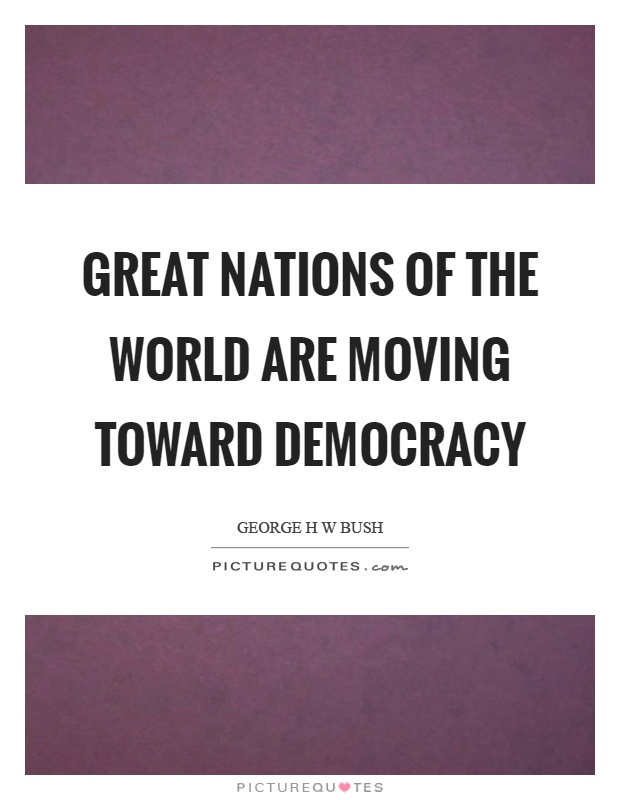 Great nations of the world are moving toward democracy Picture Quote #1