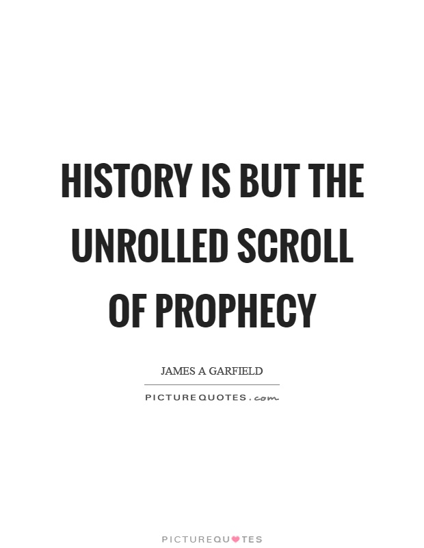 History is but the unrolled scroll of prophecy Picture Quote #1