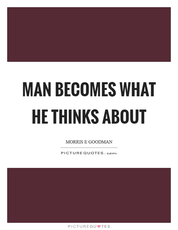 Man becomes what he thinks about Picture Quote #1