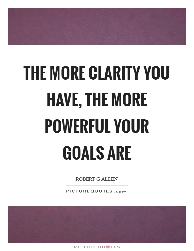 The more clarity you have, the more powerful your goals are Picture Quote #1